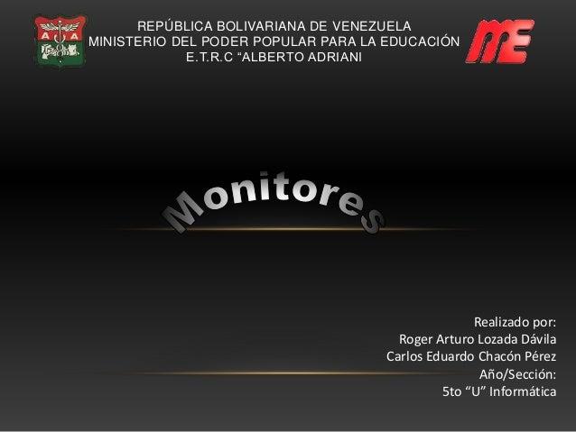 """REPÚBLICA BOLIVARIANA DE VENEZUELA MINISTERIO DEL PODER POPULAR PARA LA EDUCACIÓN E.T.R.C """"ALBERTO ADRIANI Realizado por: ..."""