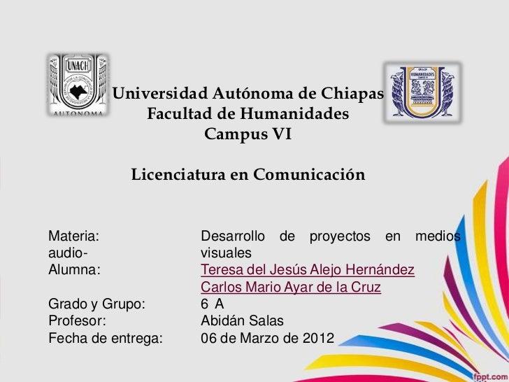 Universidad Autónoma de Chiapas               Facultad de Humanidades                      Campus VI             Licenciat...