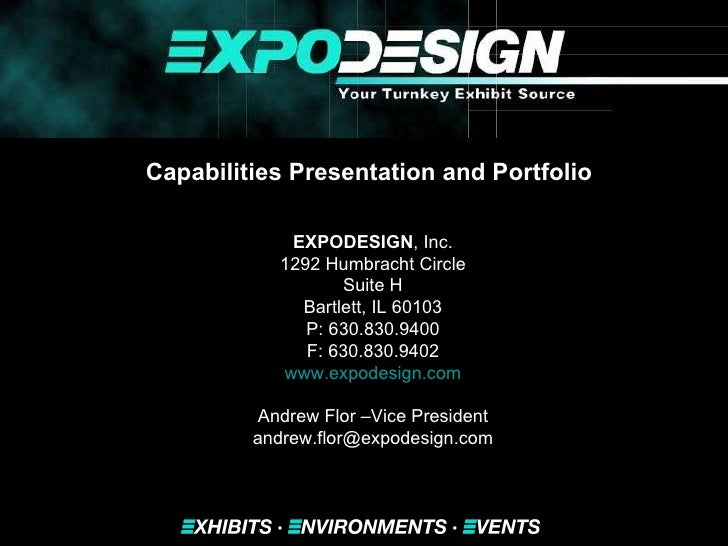 Capabilities Presentation and Portfolio   EXPODESIGN , Inc. 1292 Humbracht Circle Suite H Bartlett, IL 60103 P: 630.830.94...