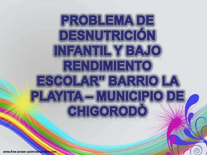 """Problema de desnutrición infantil y bajo rendimiento escolar"""" barrio la playita – municipio de chigorodò<br />"""