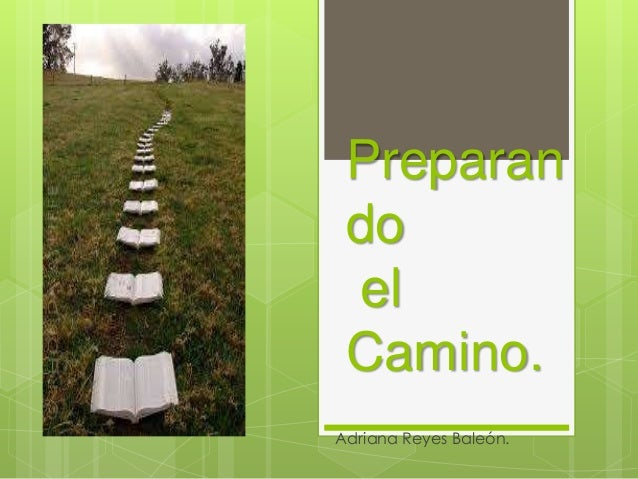 Preparan do el Camino. Adriana Reyes Baleón.