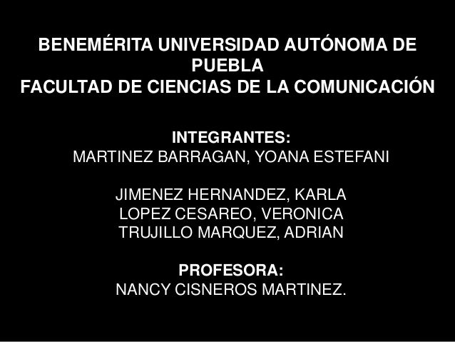 BENEMÉRITA UNIVERSIDAD AUTÓNOMA DE PUEBLA FACULTAD DE CIENCIAS DE LA COMUNICACIÓN INTEGRANTES: MARTINEZ BARRAGAN, YOANA ES...