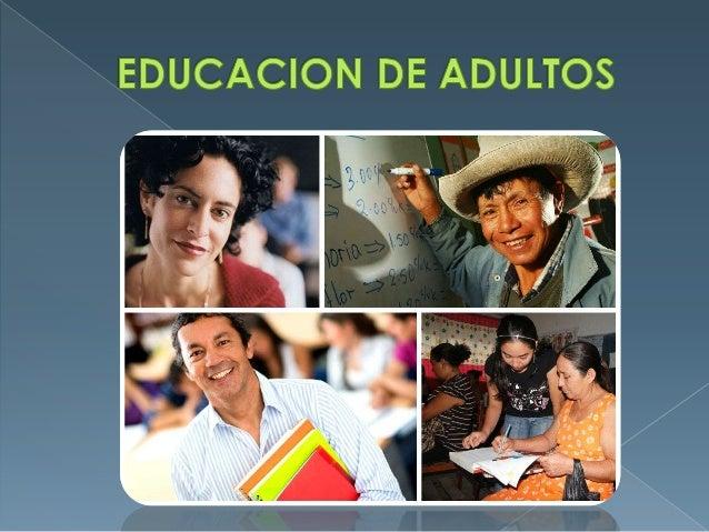  Por educación de adultos se entiende el conjunto de procesos de aprendizaje, formal o no, gracias al cual las personas c...