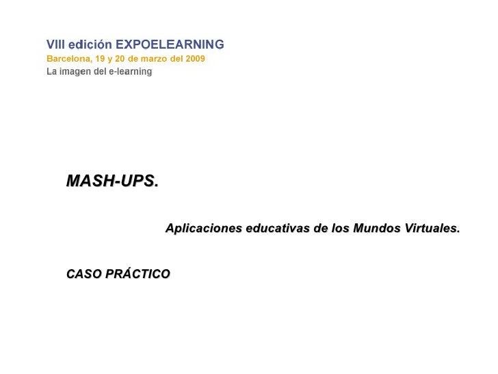 Mashups. Aplicaciones educativas en Mundos Virtuales.