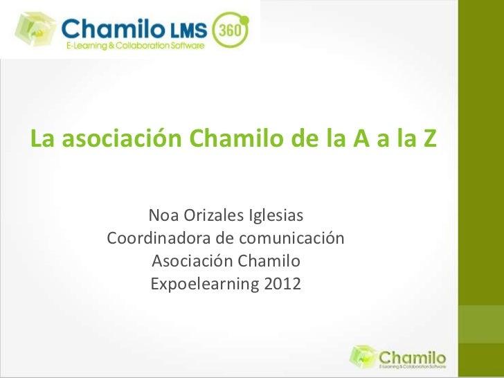 La asociación Chamilo de la A a la Z           Noa Orizales Iglesias      Coordinadora de comunicación           Asociació...