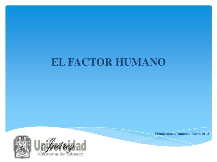 EL FACTOR HUMANO              Villahermosa, Tabasco. Enero 2012