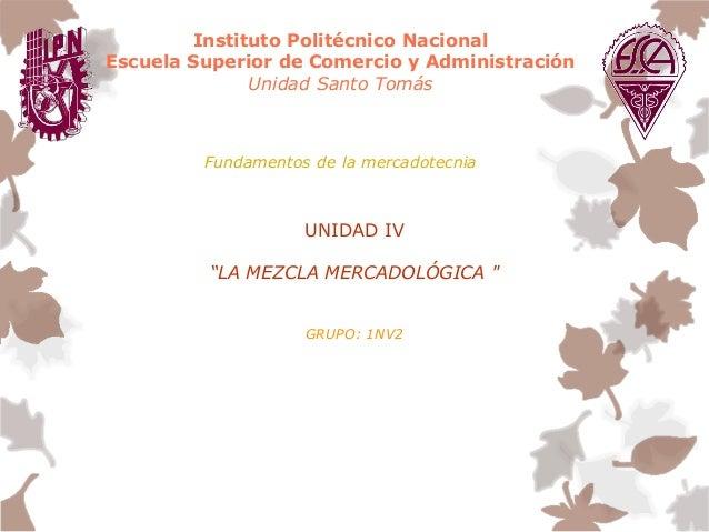 Instituto Politécnico Nacional Escuela Superior de Comercio y Administración Unidad Santo Tomás Fundamentos de la mercadot...