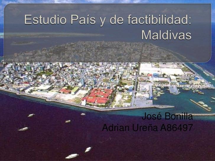 Estudio País y de factibilidad: Maldivas<br />José Bonilla <br />Adrian Ureña A86497<br />