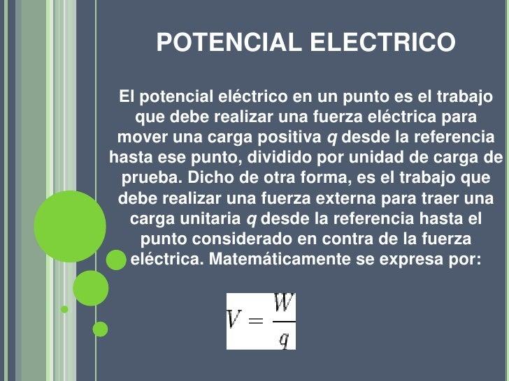 POTENCIAL ELECTRICO<br />El potencial eléctrico en un punto es el trabajo que debe realizar una fuerza eléctrica para move...