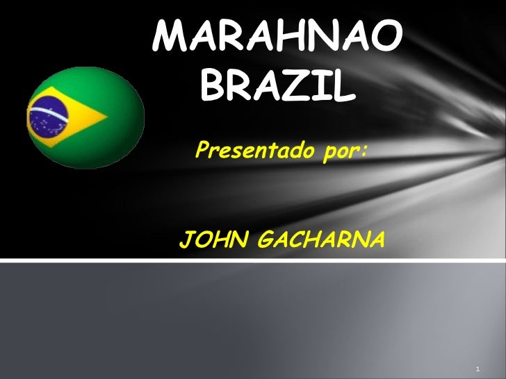 MARAHNAO BRAZIL Presentado por:JOHN GACHARNA
