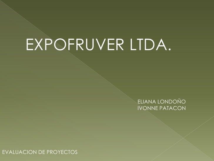 EXPOFRUVER LTDA.                             ELIANA LONDOÑO                           IVONNE PATACON     EVALUACION DE PRO...
