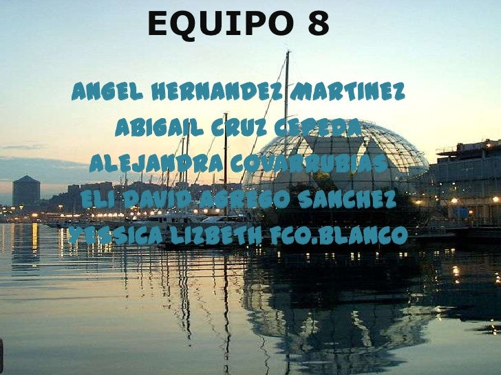 EQUIPO 8ANGEL HERNANDEZ MARTINEZ    ABIGAIL CRUZ CEPEDA  ALEJANDRA COVARRUBIAS ELI DAVID AGREGO SANCHEZYESSICA LIZBETH FCO...