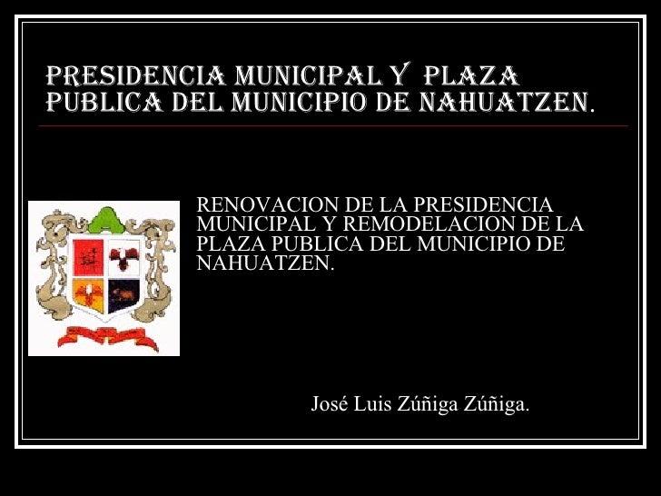 RENOVACION DE LA PRESIDENCIA MUNICIPAL Y REMODELACION DE LA PLAZA PUBLICA DEL MUNICIPIO DE NAHUATZEN. PRESIDENCIA MUNICIPA...