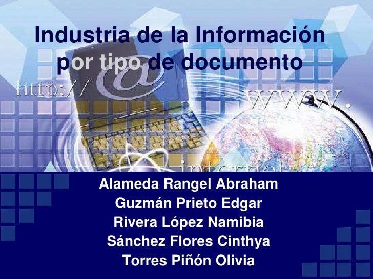 Industria de la Información portipo de documento<br />Alameda Rangel Abraham<br />Guzmán Prieto Edgar<br />Rivera López Na...