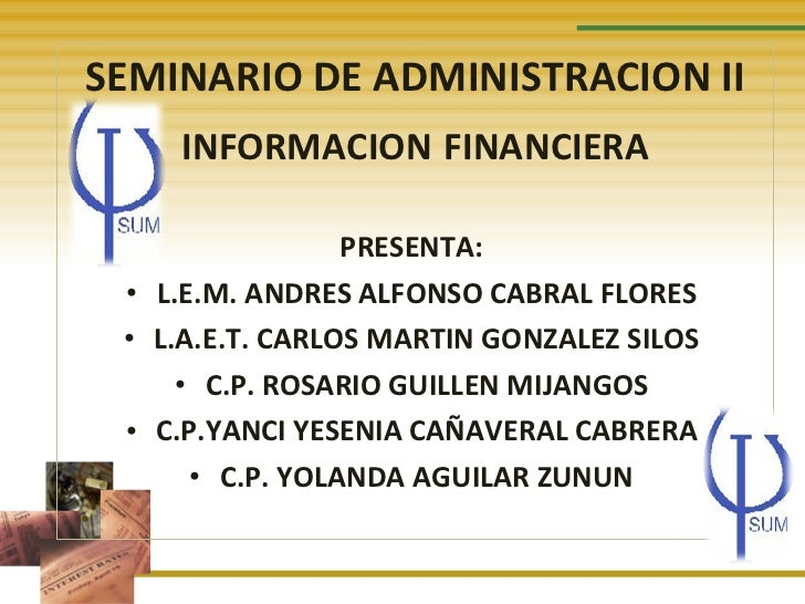 <ul><li>SEMINARIO DE ADMINISTRACION II </li></ul><ul><li>INFORMACION   FINANCIERA </li></ul><ul><li>PRESENTA:  </li></ul><...