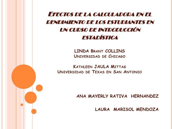 EFECTOS DE LA CALCULADORA EN EL RENDIMIENTO DE LOS ESTUDIANTES EN     UN CURSO DE INTRODUCCIÓN            ESTADÍSTICA     ...