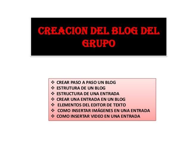 CREACION DEL BLOG DEL GRUPO          CREAR PASO A PASO UN BLOG ESTRUTURA DE UN BLOG ESTRUCTURA DE UNA ENTRADA CREAR...