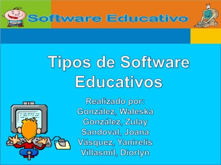 Tipos de Software Educativos<br />Realizado por:<br />González, Waleska<br />González, Zulay<br />Sandoval, Joana<br />Vás...