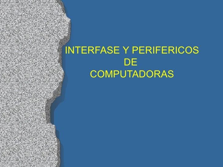 INTERFASE   Y PERIFERICOS DE  COMPUTADORAS