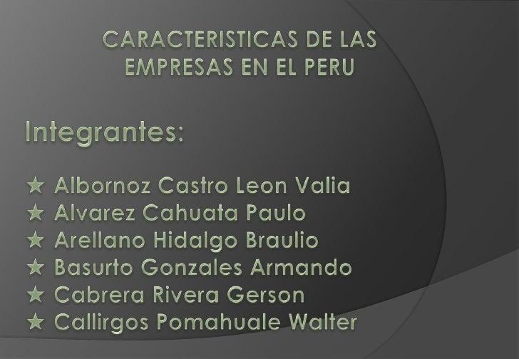CARACTERISTICAS DE LAS EMPRESAS EN EL PERU<br />Integrantes: <br />★ Albornoz Castro Leon Valia<br />★ Alvarez Cahuata Pau...