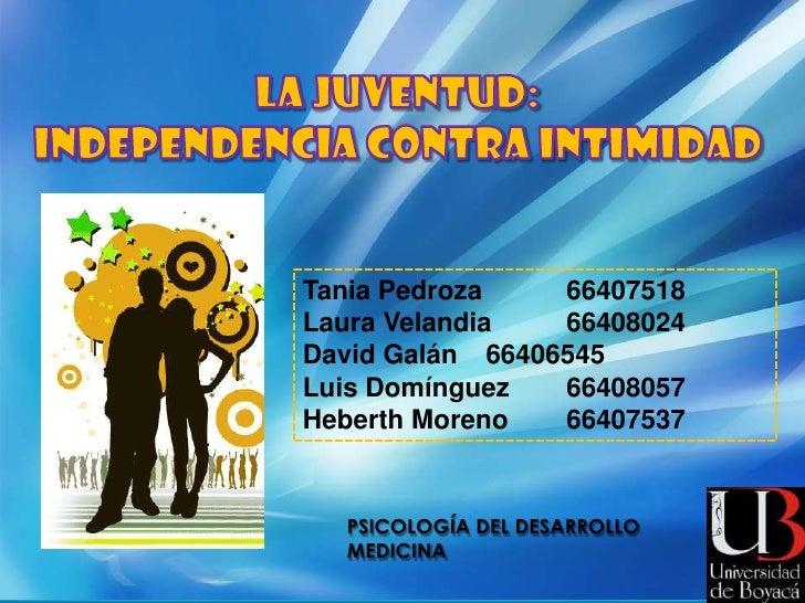 LA JUVENTUD:<br />INDEPENDENCIA CONTRA INTIMIDAD<br />Tania Pedroza   66407518<br />Laura Velandia   66408024<br />David...