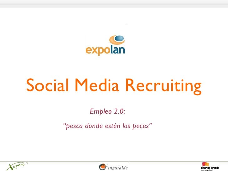 "Social Media Recruiting Empleo 2.0: "" pesca donde estén los peces"""