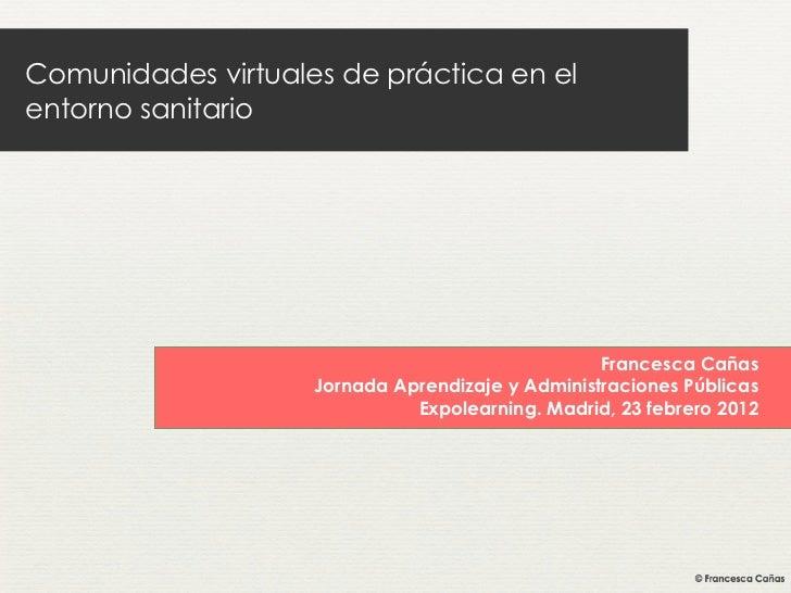 Comunidades virtuales de práctica en elentorno sanitario                                                  Francesca Cañas ...