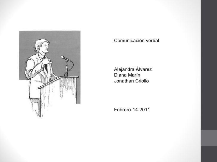Comunicación verbal Alejandra Álvarez  Diana Marín Jonathan Criollo Febrero-14-2011