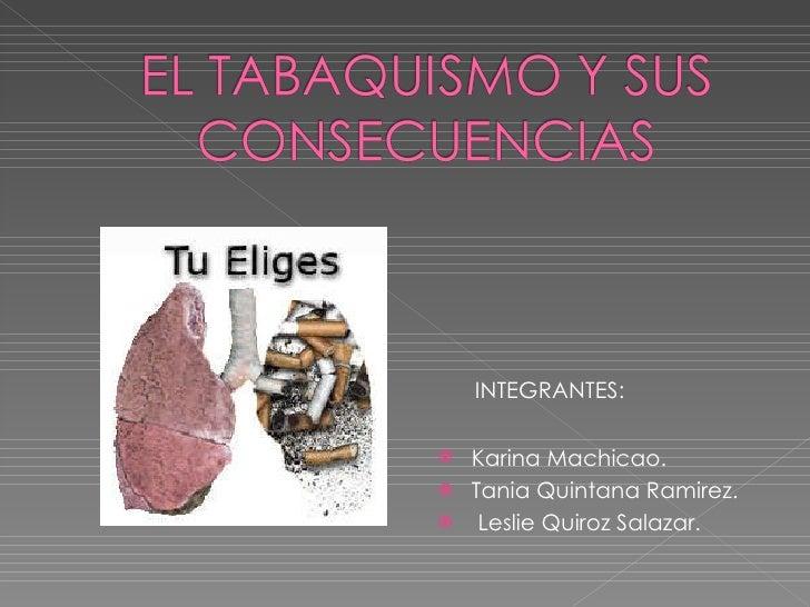 <ul><li>INTEGRANTES: </li></ul><ul><li>Karina Machicao. </li></ul><ul><li>Tania Quintana Ramirez. </li></ul><ul><li>Leslie...