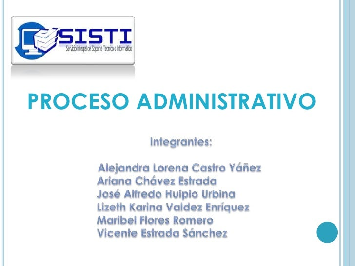 PROCESO ADMINISTRATIVO<br />Integrantes:<br />Alejandra Lorena Castro Yáñez <br />Ariana Chávez Estrada<br />José Alfredo ...