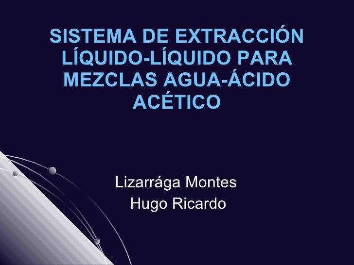 SISTEMA DE EXTRACCIÓN LÍQUIDO-LÍQUIDO PARA MEZCLAS AGUA-ÁCIDO ACÉTICO Lizarrága Montes  Hugo Ricardo