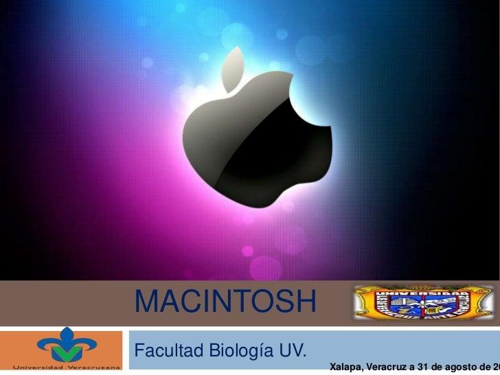 MACINTOSHFacultad Biología UV.                        Xalapa, Veracruz a 31 de agosto de 20