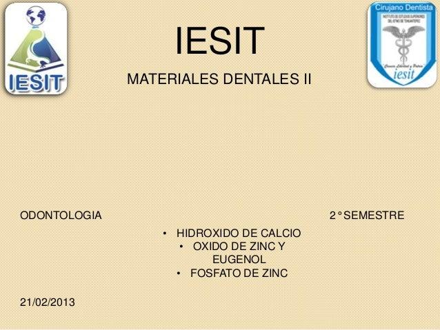 IESIT              MATERIALES DENTALES IIODONTOLOGIA                               2° SEMESTRE                  • HIDROXID...