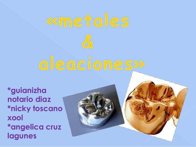 Expo metales y aleacionesmetales y aleaciones utilizados en odontologia
