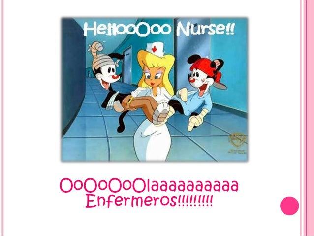 OoOoOoOlaaaaaaaaaa  Enfermeros!!!!!!!!!
