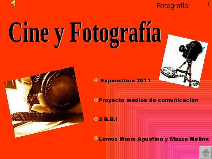 Cine y Fotografía  <ul><li>Expomática 2011 </li></ul><ul><li>Proyecto medios de comunicación  </li></ul><ul><li>2 B.B.I  <...