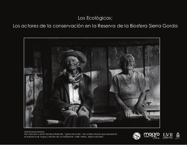 Los Ecológicos;Los actores de la conservación en la Reserva de la Biosfera Sierra Gorda     Aristocracia serrana.     Don ...