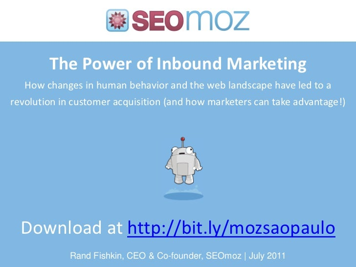 The Power of Inbound Marketing   How changes in human behavior and the web landscape have led to arevolution in customer a...