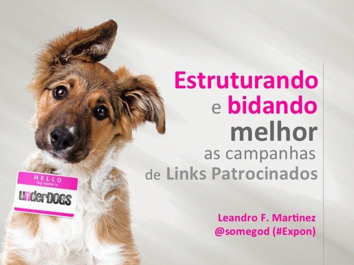Como Estruturar e Bidar Melhor As Campanhas de Links Patrocinados (ExpOn Brasil 2011 Leandro Martinez)