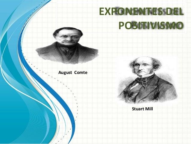 EXPONENTES DEL                  POSITIVISMOAugust Comte                    Stuart Mill