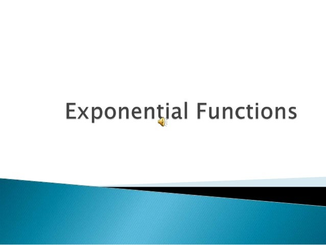 The exponential function is very important in math because it is used to model many real life situations.   ◦ For example...