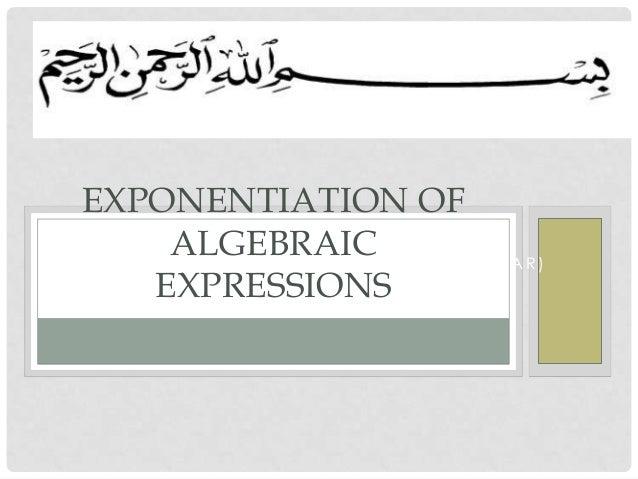 (O P E R A S I P E M A N G K A T A N B E N T U K A L J A B A R ) EXPONENTIATION OF ALGEBRAIC EXPRESSIONS
