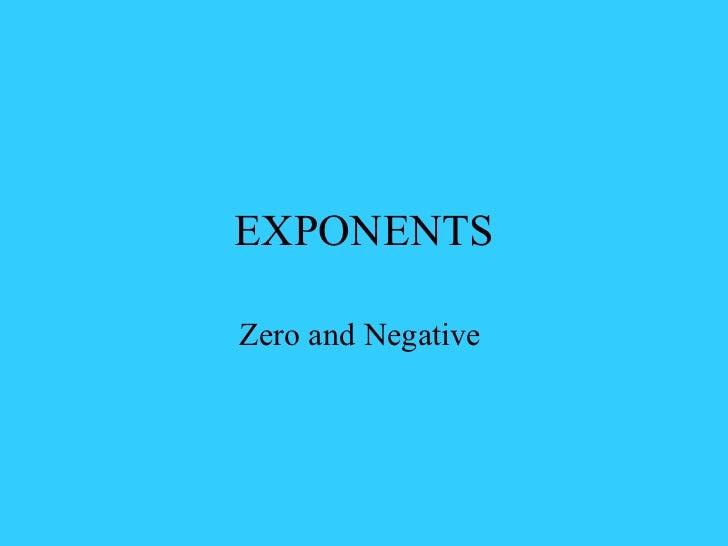 EXPONENTS Zero and Negative