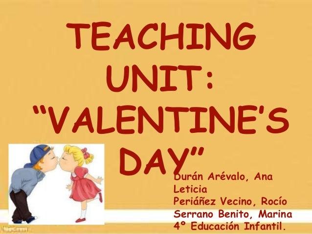 "TEACHING UNIT: ""VALENTINE'S DAY""  Durán Arévalo, Ana Leticia Periáñez Vecino, Rocío Serrano Benito, Marina 4º Educación In..."