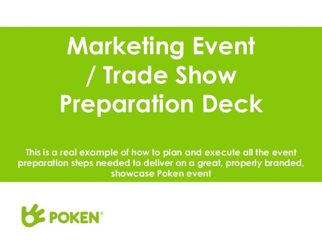 Marketing Event/ Trade ShowPreparation DeckThis is a real example of how to plan and execute all the eventpreparation step...
