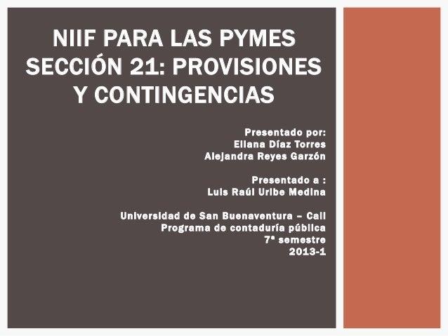 NIIF PARA LAS PYMESSECCIÓN 21: PROVISIONES    Y CONTINGENCIAS                                  P resentad o p or:         ...