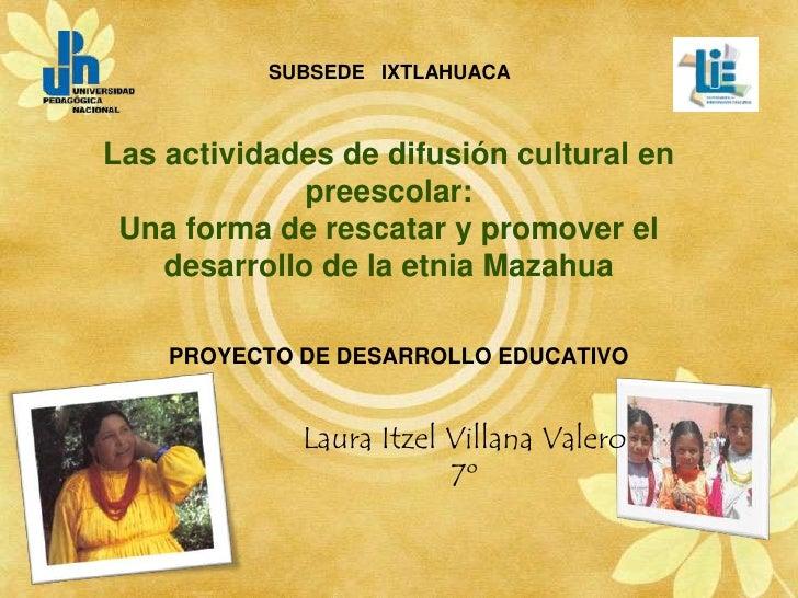 SUBSEDE   IXTLAHUACA<br />Las actividades de difusión cultural en preescolar: Una forma de rescatar y promover el desarrol...