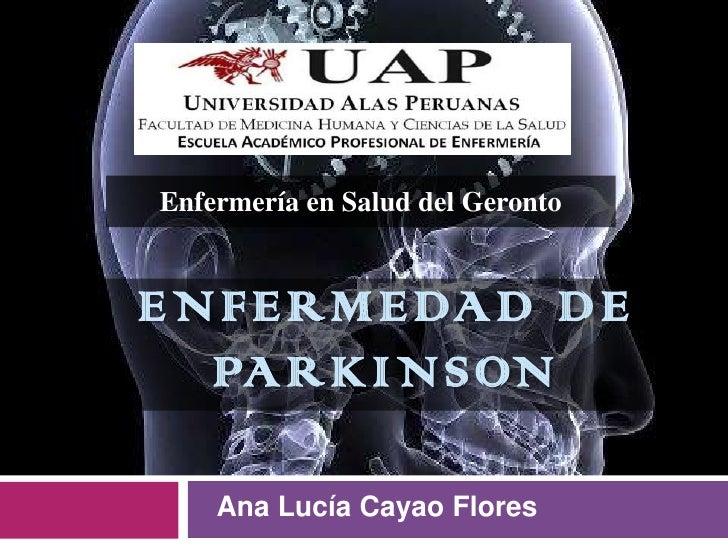 Enfermería en Salud del GerontoE N F E R M E DA D D E   PA R K I N S ON     Ana Lucía Cayao Flores