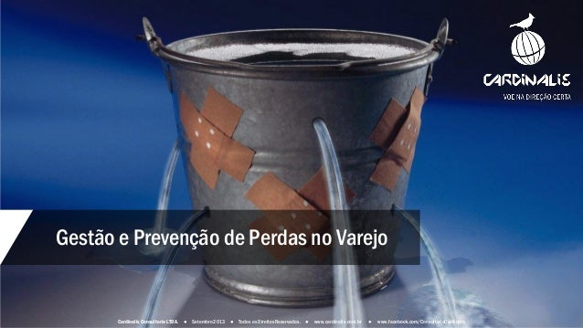 Gestão e Prevenção de Perdas no Varejo Cardinalis Consultoria LTDA. ● Setembro2013 ● Todos os DireitosReservados. ● www.ca...