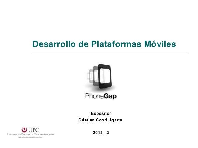 Desarrollo de Plataformas Móviles                Expositor          Cristian Ccori Ugarte                2012 - 2